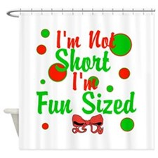 Im Not Short Im Fun Sized Shower Curtain
