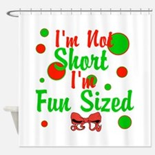 Im Not Short Im Fun Sized Shower Curtain