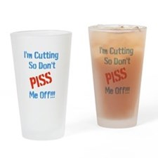 Im Cutting So Dont Piss Me Off Drinking Glass