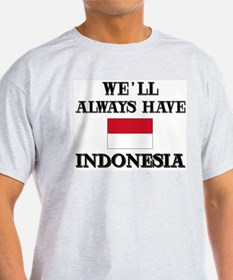 We Will Always Have Indonesia Ash Grey T-Shirt