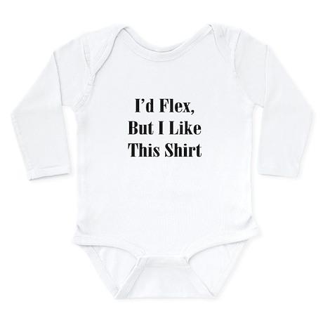I'd Flex, But I Like This Shirt Long Sleeve Infant
