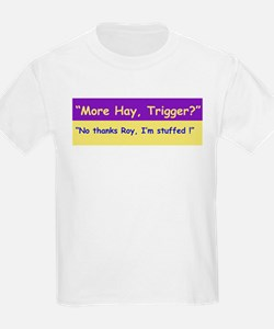 More Hay Trigger? - Roy Rogers T-Shirt