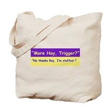More Hay Trigger? - Roy Rogers Tote Bag