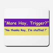 More Hay Trigger? - Roy Rogers Mousepad