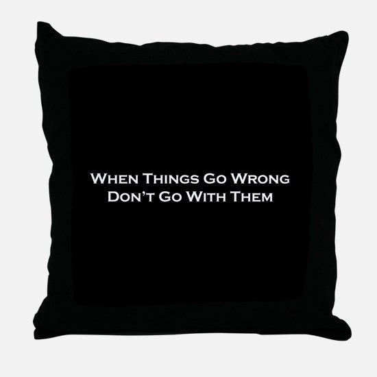When Things Go Wrong Throw Pillow