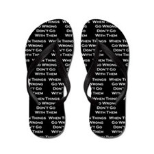 When Things Go Wrong Flip Flops