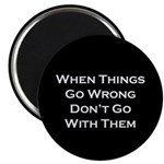 When Things Go Wrong Magnet