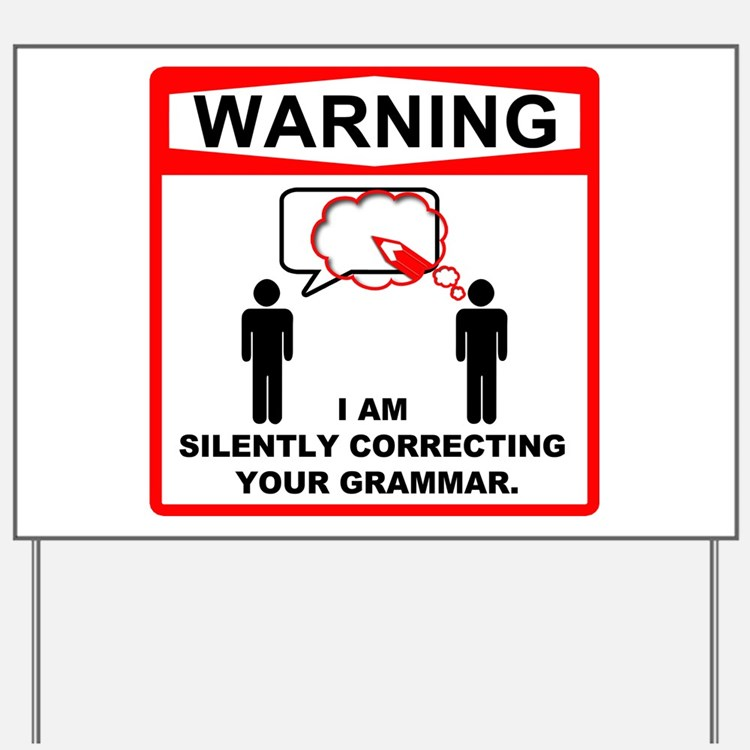 Warning: I am silently correcting your grammar. Ya