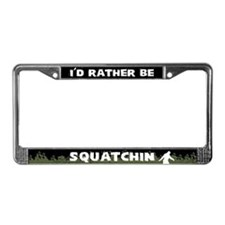 I'd Rather be Squatchin License Plate Frame