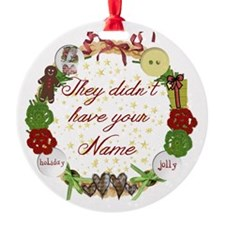 They didnt have your name Ornament