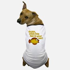 STICK THIS FISH IN YOUR... Dog T-Shirt
