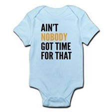 Ain't Nobody Got Time for That Infant Bodysuit