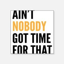 """Ain't Nobody Got Time for That Square Sticker 3"""" x"""