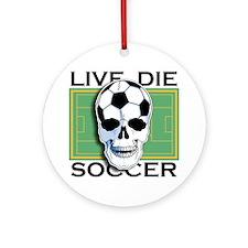Live, Die, Soccer Ornament (Round)
