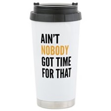 Aint Nobody Got Time For That Travel Mug