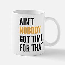 Aint Nobody Got Time For That Mug