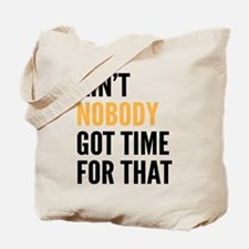 Aint Nobody Got Time For That Tote Bag