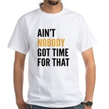 Aint Nobody Got Time For That Shirt