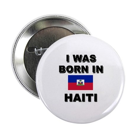 I Was Born In Haiti Button