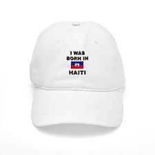 I Was Born In Haiti Baseball Cap