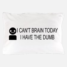 I cant brain today, I have the dumb Pillow Case