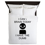 I cant brain today, I have the dumb Queen Duvet - I can't brain today, I have the dumb - Availble Colors: White
