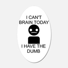 Can't Brain Today 22x14 Oval Wall Peel