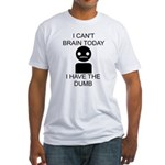 Can't Brain Today Fitted T-Shirt - I Can't Brain Today, I Have The Dumb - Availble Sizes:Small,Medium,Large,X-Large,2X-Large (+$3.00) - Availble Colors: White,Natural,Pink,Baby Blue,Sunshine