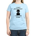 Can't Brain Today Women's Light T-Shirt - I Can't Brain Today, I Have The Dumb - Availble Sizes:Small,Medium,Large,X-Large,2X-Large (+$3.00) - Availble Colors: Light Yellow,Light Pink,Light Blue