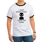 Can't Brain Today Ringer T - I Can't Brain Today, I Have The Dumb - Availble Sizes:Small,Medium,Large,X-Large,2X-Large (+$3.00) - Availble Colors: Black/White,Red/White,Navy/White