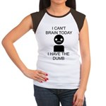 Can't Brain Today Women's Cap Sleeve T-Shirt - I Can't Brain Today, I Have The Dumb - Availble Sizes:S (4-6),M (8-10),L (12-14),XL (16-18),XXL (20-22) (+$3.00) - Availble Colors: Black/White,Red/White,Brown/White