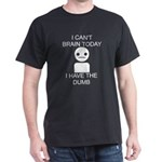 Can't Brain Today Dark T-Shirt - I Can't Brain Today, I Have The Dumb - Availble Sizes:Small,Medium,Large,X-Large,X-Large Tall (+$3.00),2X-Large (+$3.00),2X-Large Tall (+$3.00),3X-Large (+$3.00),3X-Large Tall (+$3.00) - Availble Colors: Black,Cardinal,Navy,Military Green,Red,Royal,Brown,Charcoal,Kelly Green