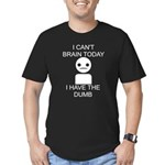 Can't Brain Today Men's Fitted T-Shirt (dark) - I Can't Brain Today, I Have The Dumb - Availble Sizes:Small,Medium,Large,X-Large,2X-Large (+$3.00) - Availble Colors: Kelly Green,Black,Asphalt,Royal,Navy,Red,Heather Grey,Olive,Orange,Forest,Cranberry,Teal,Army,Eggplant