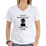 Can't Brain Today Women's V-Neck T-Shirt - I Can't Brain Today, I Have The Dumb - Availble Sizes:Small,Medium,Large,X-Large,2X-Large (+$3.00),3X-Large (+$3.00) - Availble Colors: White