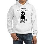 Can't Brain Today Hooded Sweatshirt - I Can't Brain Today, I Have The Dumb - Availble Sizes:Small,Medium,Large,X-Large,2X-Large (+$3.00) - Availble Colors: White,Heather Grey