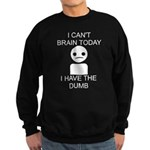 Can't Brain Today Sweatshirt (dark) - I Can't Brain Today, I Have The Dumb - Availble Sizes:Small,Medium,Large,X-Large,2X-Large (+$3.00) - Availble Colors: Black,Navy