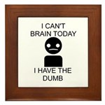 Can't Brain Today Framed Tile - I Can't Brain Today, I Have The Dumb