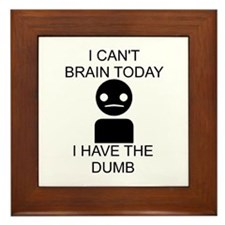 Can't Brain Today Framed Tile