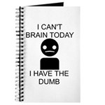 Can't Brain Today Journal - I Can't Brain Today, I Have The Dumb