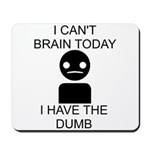 Can't Brain Today Mousepad - I Can't Brain Today, I Have The Dumb