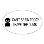 Can't Brain Today Sticker (Oval 50 pk) - I Can't Brain Today, I Have The Dumb - Availble Colors: White,Clear