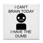 Can't Brain Today Tile Coaster - I Can't Brain Today, I Have The Dumb