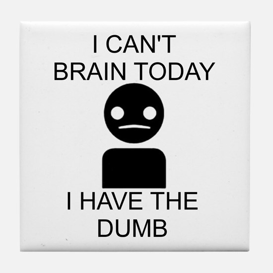 Can't Brain Today Tile Coaster