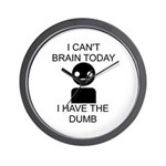 Can't Brain Today Wall Clock - I Can't Brain Today, I Have The Dumb