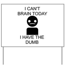 Can't Brain Today Yard Sign