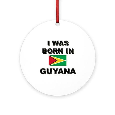 I Was Born In Guyana Ornament (Round)
