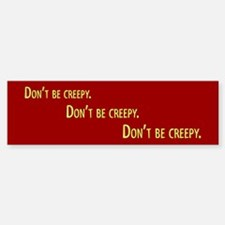 Dont be Creepy Bumper Bumper Sticker
