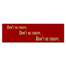 Dont be Creepy Bumper Sticker
