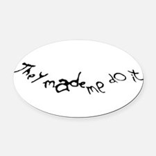 TheyMadeMeDoItDesign2.png Oval Car Magnet