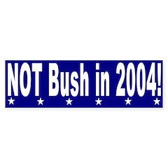 Not Bush in 2004 Bumper Bumper Sticker